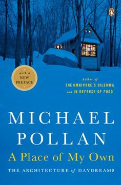 A Place of My Own: The Architecture of Daydreams-  Michael Pollan  Michael Pollan builds himself a writing house and connects with the world around him in very interesting ways while he does it. The first Michael Pollan I read, and it is delightful!
