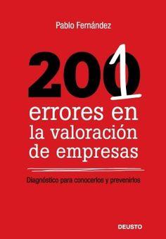 201 errores en la valoración de empresas: diagnóstico para conocerlos y prevenirlos / Pablo Fernández