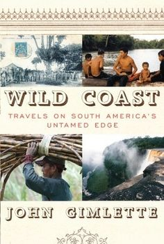 Suriname: Wild Coast: Travels on South America's Untamed Edge by John Gimlette