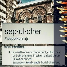 Bible Defined Tuesday's  Word: Sepulchre (Ezekiel 37:12-14) Follows within post below.  The signification of a sepulchre in the internal sense of the Word signifies life or heaven, and in the opposite sense death or hell. That it signifies life or heaven, is because the angels, who are in the internal sense of the Word, have no idea of a sepulchre because they have none of death; and therefore instead of a sepulchre they perceive nothing else than continuation of life, and thus…