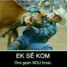 Ek sê kom. Ons gaan nou braai!! Afrikaans, Cool Words, South Africa, Growing Up, Countries, Best Quotes, Bbq, Humor, Sayings