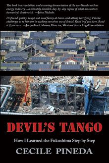 Devil's Tango: How I Learned the Fukushima Step by Step | Wings Press    What really happened and what dangers still await the world within the bowels of the reactors...