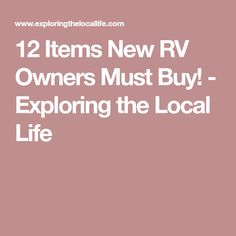 12 Items New RV Owners Must Buy! - Exploring the Local Life