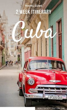 2 Week Cuba Itinerary | What to see and do in Cuba | Non Stop Destination