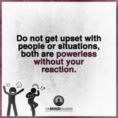 Do not get upset with people or situations, both are powerless without your reaction. Care About You, Things To Think About, Mind Unleashed, Morning Thoughts, Im Grateful, Without You, Note To Self, Law Of Attraction, Mindfulness