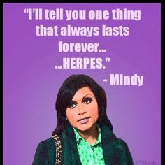 Your relationship may not last forever but herpes will. Looks like till death do you part. The Mindy project The Mindy Project, Mindy Kaling, Tv Quotes, Life Quotes, Smiles And Laughs, Can't Stop Laughing, Looks Cool, Girl Humor, Best Tv