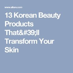 13 Korean Beauty Products That'll Transform Your Skin