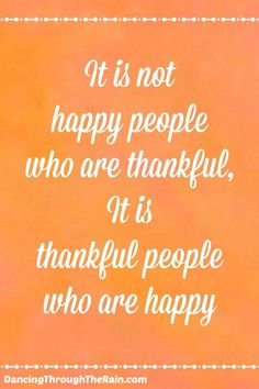 Deciding to be thankful and happy is a choice. Anyone can make it, even if you have to start with the smallest of things. It is your choice to make.