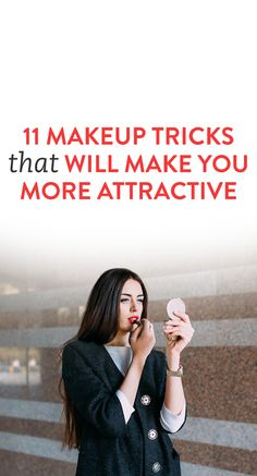 11 Makeup Tricks That Will Make You More Attractive
