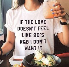 Items similar to If The Love Doesn't Feel Like R&B I Don't Want It T-Shirt - Unisex Tshirt - Women's Shirts - Women's Tshirts - Cute T-Shirt on Etsy Dope Style, Style Me, Indie Style, Hipster Style, Mommy Style, Blusas T Shirts, Tee Shirts, Slogan Tee, 90s Tshirt