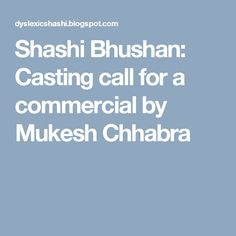 Shashi Bhushan: Casting call for a commercial by Mukesh Chhabra
