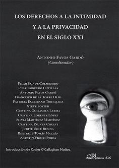 Los derechos a la intimidad y a la privacidad en el siglo XXI / Antonio Fayos Gardó (coordinador). - 2014
