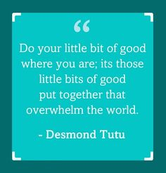 Remember there are good people in the world. You are one of them. Let's overwhelm the world with little bits of good. ❤️ #DesmondTutu