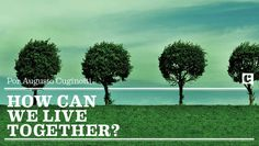 How can we live together? by Augusto Cuginotti