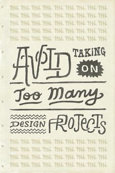 Typeverything.com - Avoid taking on too many design projects by Gerren Lamson (via To Resolve Project)