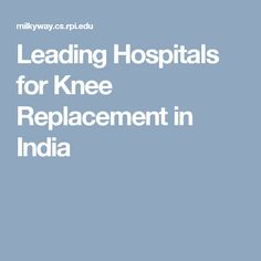 Leading Hospitals for Knee Replacement in India