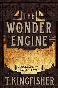 Buy The Wonder Engine: Clocktaur War, by T. Kingfisher and Read this Book on Kobo's Free Apps. Discover Kobo's Vast Collection of Ebooks and Audiobooks Today - Over 4 Million Titles! Keep My Fingers Crossed, The Forger, Pull No Punches, Slow Burn, Got Books, Read Books, Kingfisher, Book Nooks, Bad News