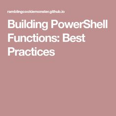 Building PowerShell Functions: Best Practices