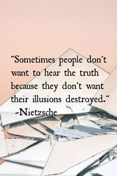 """""""Sometimes people don't want to hear the truth because they don't want their illusions destroyed."""" -Nietzsche SO VERY TRUE. Great Quotes, Quotes To Live By, Inspirational Quotes, The Words, Words Quotes, Me Quotes, Sayings, Daily Quotes, All That Matters"""