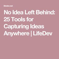 No Idea Left Behind: 25 Tools for Capturing Ideas Anywhere | LifeDev