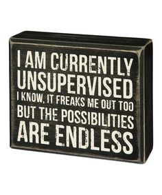 Love this 'I Am Currently Unsupervised' Box Sign on #zulily! #zulilyfinds