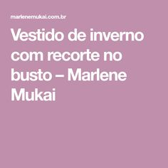 Vestido de inverno com recorte no busto – Marlene Mukai Pattern Drafting, Sewing Patterns, Projects To Try, Diy Crafts, Couture, My Love, Dress, Bathroom Sinks, Dress Winter