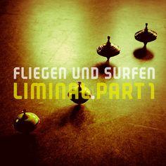 fliegen und surfen - Liminal-Part1 www.facebook.com/FliegenUndSurfen www.tildmusic.de