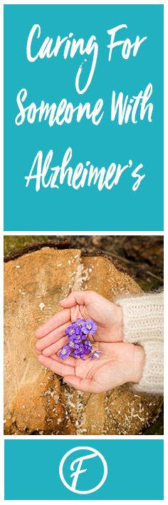Thoughts about being a caregiver to someone who has Alzheimer's