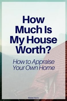 If you're curious about how much your house is worth, there are plenty of tools out there to help you. If you want to know just for net worth tracking purposes, we share techniques you can use to figure that out correctly too. | home appraisal | how to appraise your home | tools for home appraisal | personal finance | net worth || Wallet Hacks #PersonalFinance #Finances