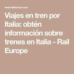 Viajes en tren por Italia: obtén información sobre trenes en Italia - Rail Europe