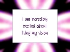 """Daily Affirmation for April 25, 2015 #affirmation #inspiration - """"I am incredibly excited about living my vision."""""""