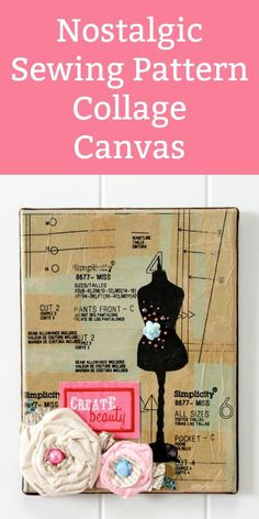 A nostalgic way to display sewing pattern paper and extra special embellishments on canvas!