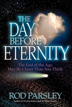 The Day Before Eternity: The End of the Age May Be Closer Than You Think by Rod Parsley