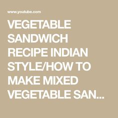 VEGETABLE SANDWICH RECIPE INDIAN STYLE/HOW TO MAKE MIXED VEGETABLE SANDWICH - YouTube