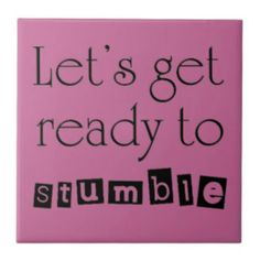 Let's Get Ready To Stumble.