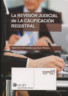 La revisión judicial de la calificación registral.  La Ley, 2013.