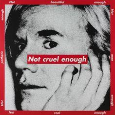 Barbara Kruger, Untitled (Not cruel enough), 1997 Andy Warhol, Barbara Kruger Art, Poema Visual, Anti Consumerism, Social Art, Feminist Art, Museum Of Contemporary Art, Arte Pop, Art Graphique