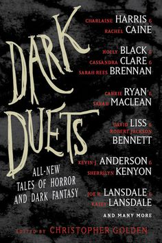 Dark Duets: New Tales of Horror and Dark Fantasy will be published in January, 2014 by Harper Voyager. Edited by Christopher Golden, it features an extraordinary lineup of collaborative stories, with the authors of each story collaborating for the very first time.
