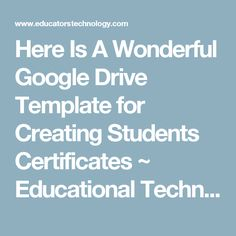 Here Is A Wonderful Google Drive Template for Creating Students Certificates ~ Educational Technology and Mobile Learning