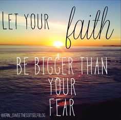 Let your FAITH be bigger than your fear. // www.sweetnessitself.com //
