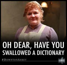 Oh, dear. Have you swallowed a dictionary?   Downton Abbey   #funny   www.facebook.com/downtonabbey  www.twitter.com/downtonabbey