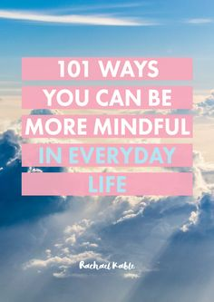 Discover 101 ways you can be more mindful in everyday life, including journaling important thoughts, mindfully eating breakfast, having mindful conversations, using affirmations, and more!