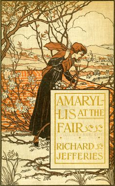 ≈ Beautiful Antique Books ≈ Richard Jefferies, Amaryllis at the Fair, New York: E.P. Dutton and Co., 1906.