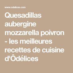 Quesadillas aubergine mozzarella poivron - les meilleures recettes de cuisine d'Ôdélices