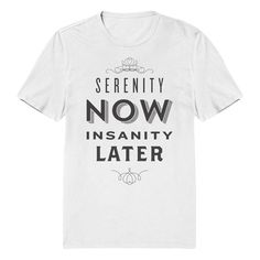 Serenity Now Insanity Later T-Shirt Seinfeld Shirt by Signfeld