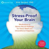 Stress-Proof Your Brain: Meditations to Rewire Neural Pathways for Stress Relief and Unconditional Happiness | [Rick Hanson]