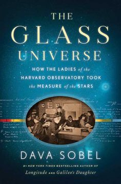 "In ""The Glass Universe,"" science writer Dava Sobel shines a light on the women at the Harvard Observatory who mapped the stars."