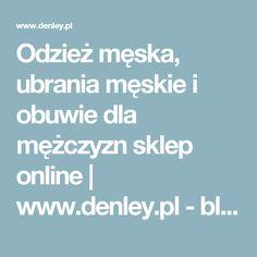 Odzież męska, ubrania męskie i obuwie dla mężczyzn sklep online | www.denley.pl - bluzy męskie, koszule męskie, płaszcze męskie, kurtki męskie, spodnie męskie, buty męskie