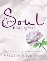 """Author Valarie Coventry invites readers to learn about past life regression therapy and how it has changed lives across the world in her new nonfiction, """"Your Soul Is Calling You."""""""