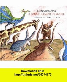 Le Commencement du Monde (9782226101945) Daniel Maja, Bernard Clavel , ISBN-10: 2226101942  , ISBN-13: 978-2226101945 ,  , tutorials , pdf , ebook , torrent , downloads , rapidshare , filesonic , hotfile , megaupload , fileserve